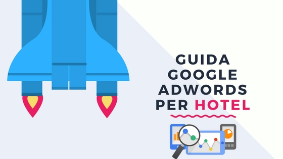 Guida Google Adwords per Hotel