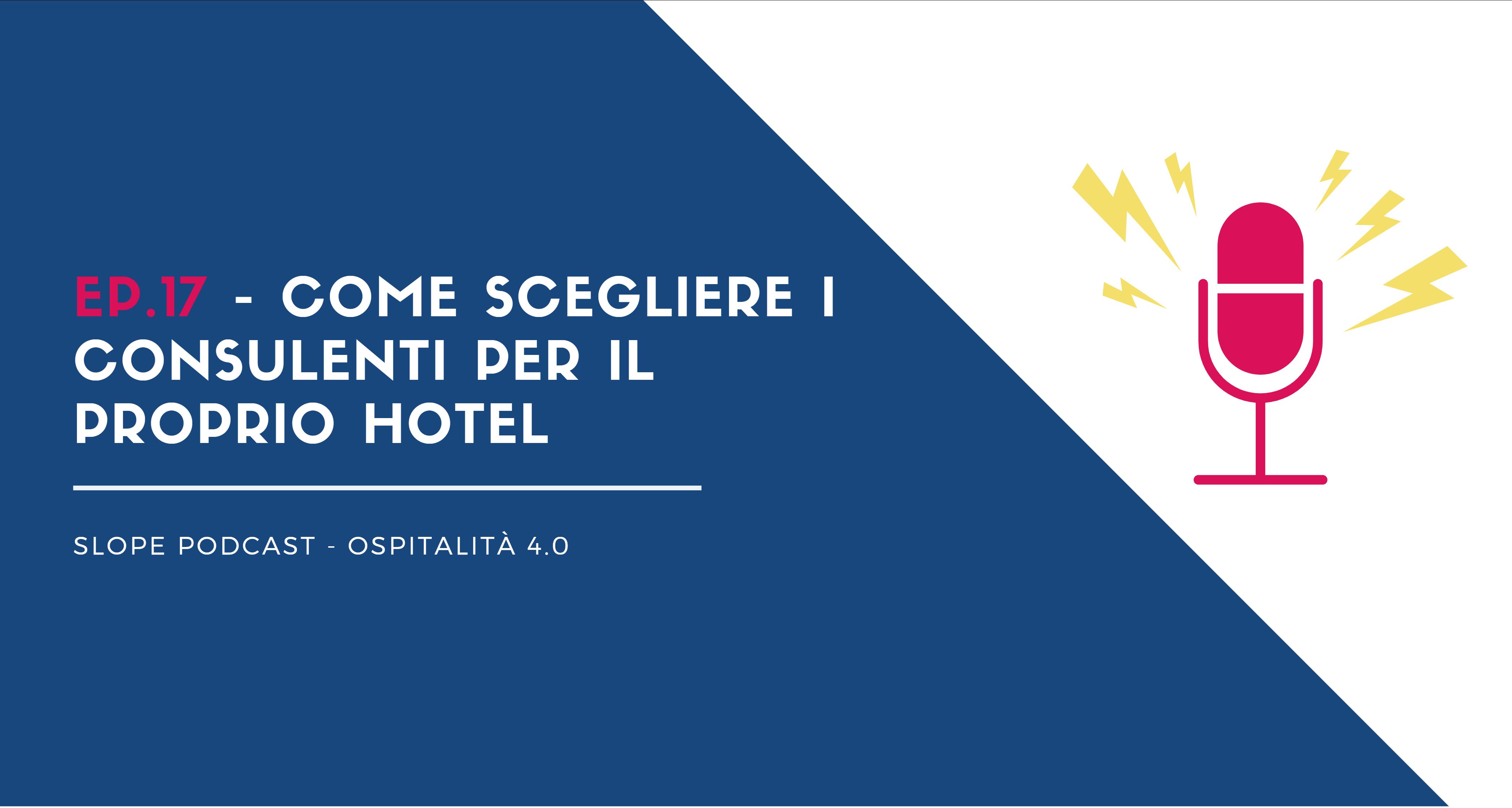 Podcast Hotel Come scegliere i consulenti per il proprio hotel consulente revenue, marketing, seo