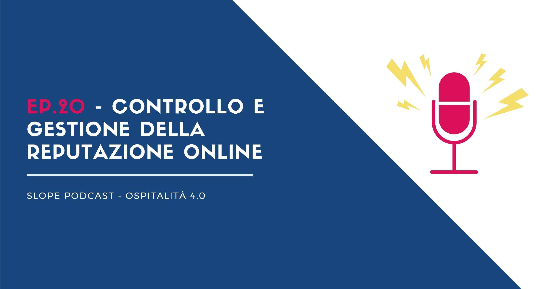 Ep.20 Controllo e gestione della reputazione online Slope e Customer Alliance