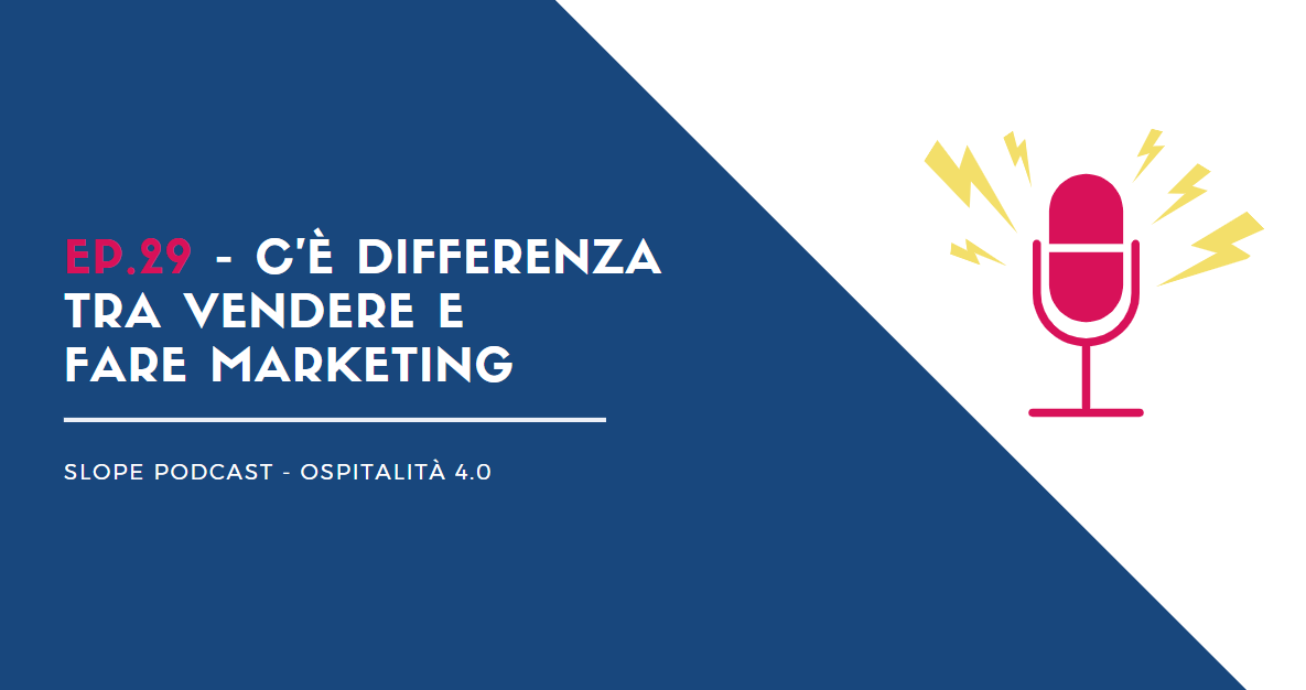 Podcast Ep.29 - C'è differenza tra vendere e fare marketing