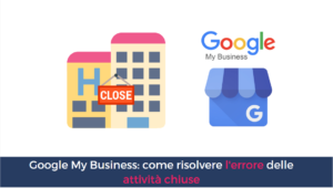 Google my Business hotel e ristoranti come fare per risolvere l'errore delle attività chiuse