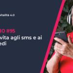 Lunga vita agli SMS e ai loro eredi, episodio 95 podcast ospitalità 4.0