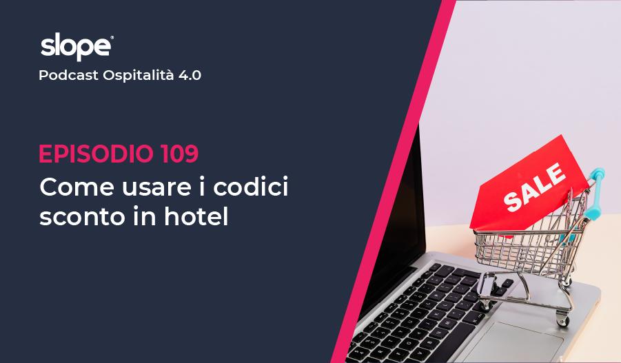 Come utilizzare i codici sconto in hotel podcast ospitalità 4.0