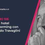 Episodio 106 podcast Ospitalità 4.0 con Armando Travaglini