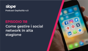 Come gestire i social network in alta stagione podcast Ospitalità 4.0
